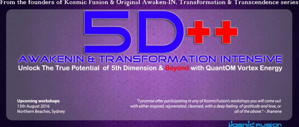 Kosmic Fusion ® – 5D++ AwaKeNiN & TrANsForMaTioN Intensive Workshop in Australia & Dubai – [August 2016]